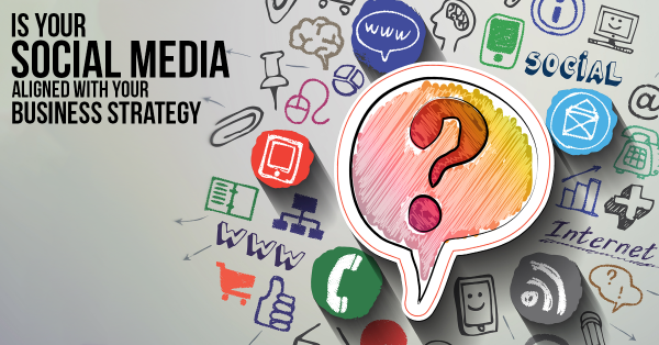 Is your social media aligned with your business strategy?