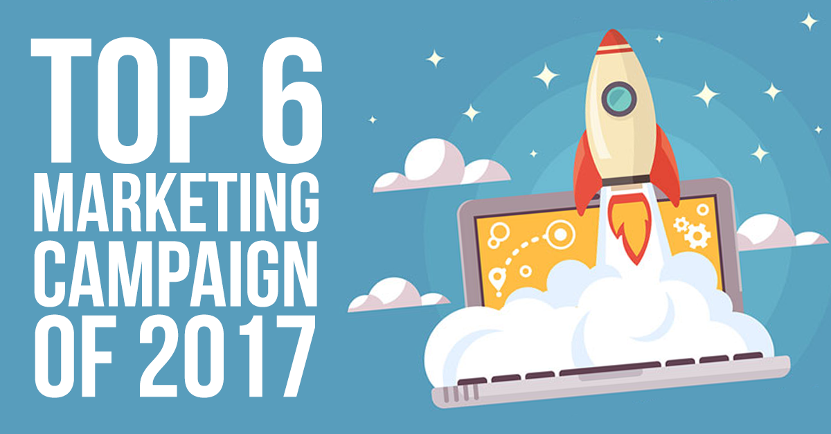 Top 6 Marketing Campaigns of 2107 You Dont Want To Miss!
