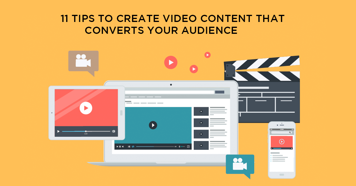 11 Things To Consider When Creating Video Content That Converts Your Audience