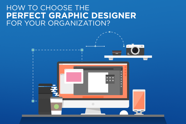 How to choose the Perfect Graphic Designer for your organization?